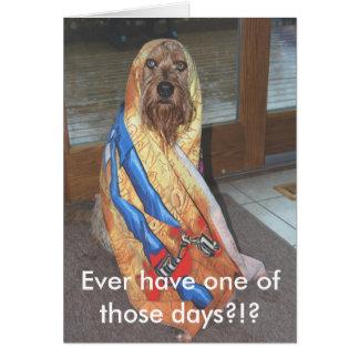 Cartão Tenha nunca um daqueles dias?!?