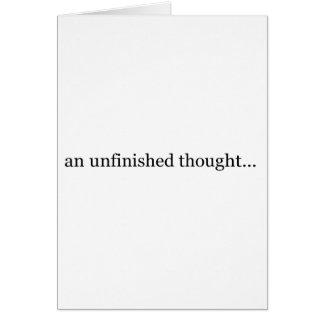 Cartão um pensamento inacabado