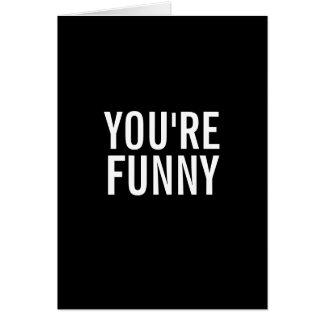 Cartão Você é engraçado, não a maneira que você pensa o