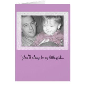 Cartão Você será sempre minha menina…