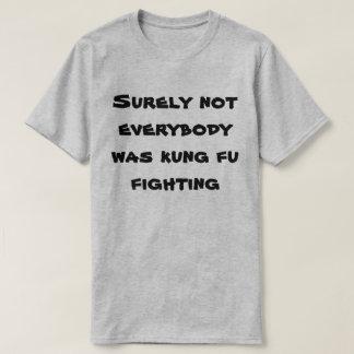 Certamente não todos era luta do fu do kung! camiseta