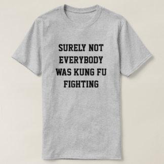 Certamente não todos era luta do fu do kung! t-shirt