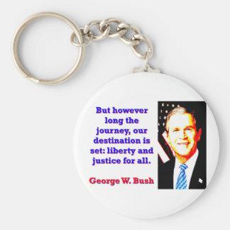 Chaveiro Mas contudo por muito tempo a viagem - G W Bush