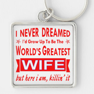 Chaveiro Nunca sonhado eu seria a grande esposa do mundo