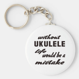 Chaveiro Sem Ukulele a vida seria um erro