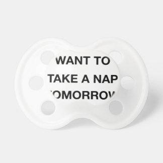 Chupeta eu já quero tomar amanhã uma sesta