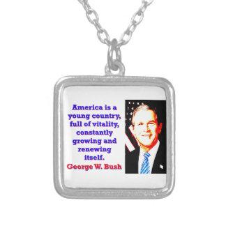 Colar Banhado A Prata América é um país novo - G W Bush