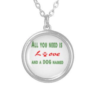Colar Banhado A Prata Tudo que você precisa é amor e um cão nomeado…