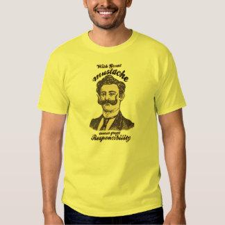 Com grande bigode, vem a grande responsabilidade t-shirt