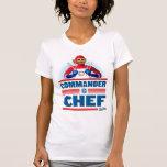 Comandante no cozinheiro chefe tshirt