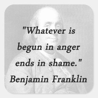 Começado na raiva - Benjamin Franklin Adesivo Quadrado