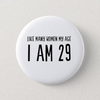Como muitas mulheres minha idade eu sou 29 bóton redondo 5.08cm