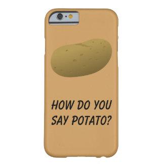 Como você diz a batata? Capa de telefone