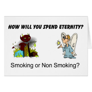 Como você gastará a eternidade? Fumo…? Cartão Comemorativo