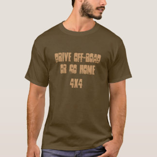 conduza fora de estrada ou vá em casa camiseta