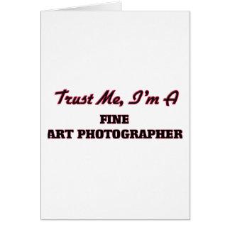 Confie que eu mim é um fotógrafo das belas artes cartão comemorativo