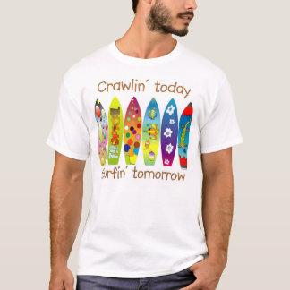 Crawlin hoje Surfin amanhã Camiseta