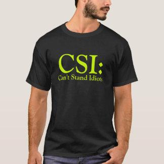 CSI não pode estar idiota Camiseta