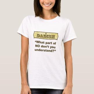 Dadism - que parte do NENHUM você não compreende? Camiseta