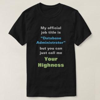 "De ""administrador base de dados"" ou SUA ALTEZA Camiseta"