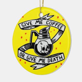 Dê-me o café ou dê-me a morte ornamento de cerâmica