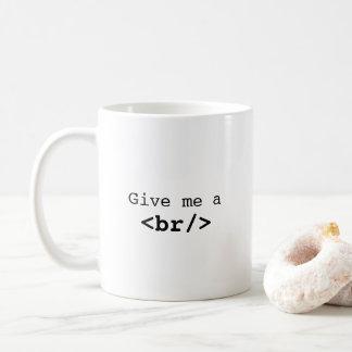Dê-me uma caneca de café da ruptura