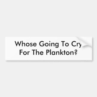 De quem ir a CryFor o plâncton? Adesivo Para Carro