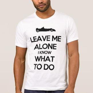 Deixe-me me sozinho sabem o que fazer camiseta
