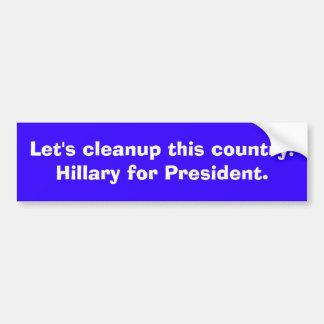Deixe-nos limpeza este país! Hillary para o presid Adesivo Para Carro