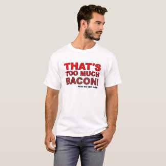 Demasiada camiseta engraçada do bacon