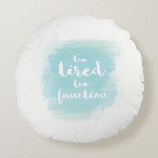 """""""Demasiado cansado travesseiro azul da caligrafia Almofada Redonda"""