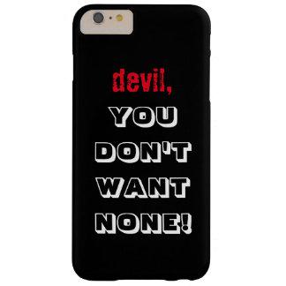 """""""diabo, VOCÊ NÃO QUER NENHUNS!!!"""" Caixa escura do Capas iPhone 6 Plus Barely There"""