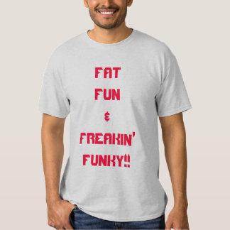 DIVERTIMENTO DO FAT E FREAKIN FUNKY!! TSHIRT