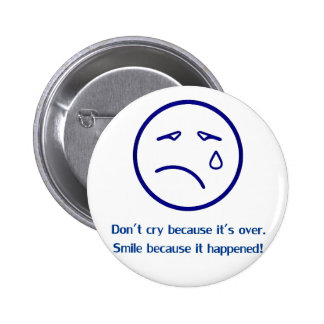 Don`t cry because it`s over., smile botons