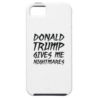 Donald Trump dá-me pesadelo Capa Tough Para iPhone 5