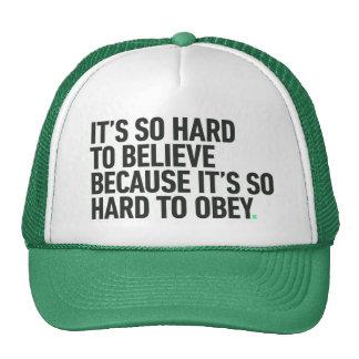 Duro a acreditar porque é duro obedecer citações boné