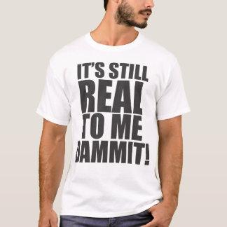 É ainda real a mim Dammit! Camiseta