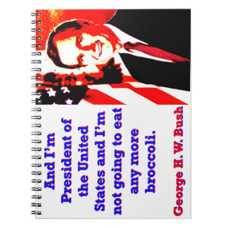 E eu sou presidente - George H W Bush Caderno
