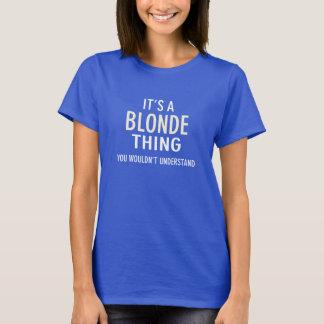 É uma coisa que loura você não compreenderia louro camiseta