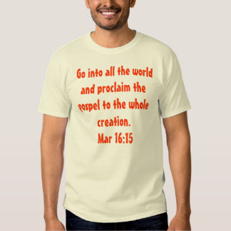 Entre em todo o mundo e proclame o evangelho… tshirts