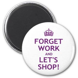 Esqueça o trabalho e deixe-nos comprar imãs
