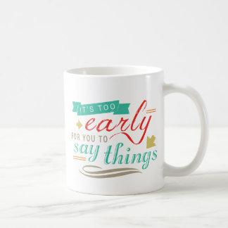 Está demasiado adiantado para que você diga o caneca de café