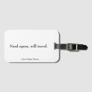 """Etiqueta De Bagagem Da """"a ópera necessidade, viajará."""" Tag da bagagem"""