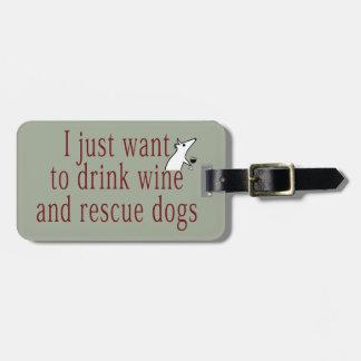 Etiqueta De Bagagem Eu apenas quero beber o vinho e salvar cães
