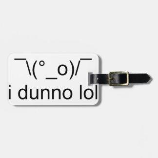 Etiqueta De Bagagem mim ¯ do lol do dunno \ (°_o)/¯