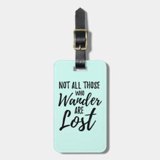 Etiqueta De Bagagem Não todo o aqueles que Wander é perdido
