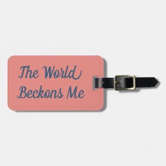 Etiqueta De Bagagem O mundo Beckons me Tag da bagagem