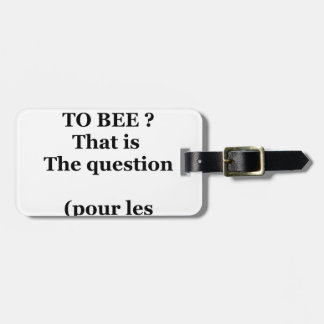 Etiqueta De Bagagem TO BEE OR NOT TO BEE? That is the question