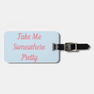 Etiqueta De Bagagem Tome-me em algum lugar o Tag bonito da bagagem