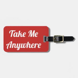 Etiqueta De Bagagem Tome-me em qualquer lugar o Tag da bagagem